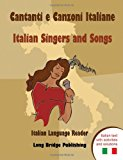 Cantanti e Canzoni Italiane - Italian Singers and Songs Italian Language Reader on Ten of the Most Popular Contemporary Italian Singers, with Activit 2012 9781938712043 Front Cover