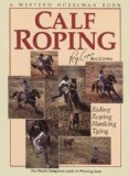 Calf Roping The World Champion's Guide for Winning Runs 2002 9780911647044 Front Cover