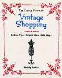 Little Guide to Vintage Shopping Insider Tips, Helpful Hints, Hip Shops 2009 9781594744044 Front Cover