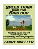 Speed Train Your Own Bird Dog 1990 9780811723046 Front Cover