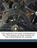 Nation's Sin and Punishment; or, the Hand of God Visible in the Overthrow of Slavery 2010 9781176874046 Front Cover
