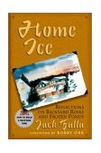 Home Ice Reflections on Back Yard Rinks and Frozen Ponds 1st 2000 9781930845046 Front Cover