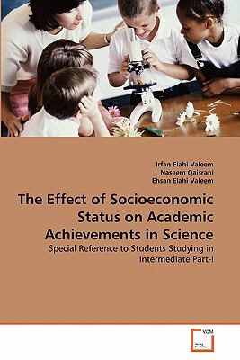 Effect of Socioeconomic Status on Academic Achievements in Science Special Reference to Students Studying in Intermediate Part-I 2011 9783639333046 Front Cover