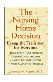 Nursing Home Decision Easing the Transition for Everyone 1st 1999 9780471348047 Front Cover
