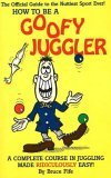 How to Be a Goofy Juggler A Complete Course in Juggling Made Ridiculously Easy 2003 9780941599047 Front Cover