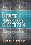 Ultimate Numerology Guide To 2014 Maximize Your Success. Learn How to Communicate Well with Others, Support Yourself Emotionally and Trust Your Natrual Insticts 2013 9781493734047 Front Cover