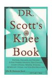Dr. Scott's Knee Book Symptoms, Diagnosis, and Treatment of Knee Problems Including Torn Cartilage, Ligament Damage, Arthritis, Tendinitis, Arthroscopic Surgery, and Total Knee Replacement 1996 9780684811048 Front Cover