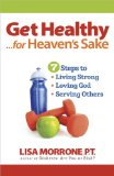 Get Healthy, for Heaven's Sake 7 Steps to Living Strong, Loving God, and Serving Others 2011 9780736927048 Front Cover