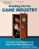 Breaking into the Game Industry Advice for a Successful Career from Those Who Have Done It 1st 2011 9781435458048 Front Cover