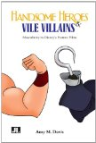 Handsome Heroes and Vile Villains Masculinity in Disney's Feature Films 2014 9780861967049 Front Cover