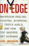 On Edge Backroom Dealing, Cocktail Scheming, Triple Axels, and How Top Skaters Get Screwed 2006 9781560258049 Front Cover