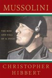 Mussolini The Rise and Fall of Il Duce