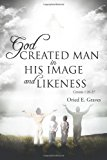 God Created Man in His Image and Likeness 2012 9781466958050 Front Cover