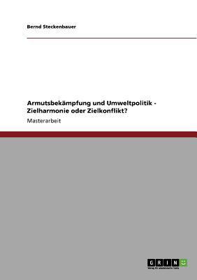 Armutsbek�mpfung und Umweltpolitik - Zielharmonie oder Zielkonflikt? 2011 9783640873050 Front Cover