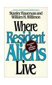 Where Resident Aliens Live Exercises for Christian Practice 1996 9780687016051 Front Cover