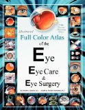 Illustrated Full Color Atlas of the Eye, Eye Care, and Eye Surgery Regular Print Size Edition 2012 9781475056051 Front Cover