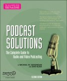 Podcast Solutions The Complete Guide to Audio and Video Podcasting 2nd 2007 9781590599051 Front Cover