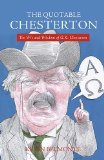 Quotable Chesterton The Wit and Wisdom of G. K. Chesterton 2011 9781595552051 Front Cover