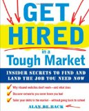 Get Hired in a Tough Market Insider Secrets for Finding and Landing the Job You Need Now 2009 9780071637053 Front Cover