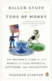 Killer Stuff and Tons of Money An Insider's Look at the World of Flea Markets, Antiques, and Collecting 2012 9780143121053 Front Cover
