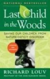 Last Child in the Woods Saving Our Children from Nature-Deficit Disorder 2008 9781565126053 Front Cover