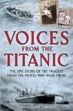 Voices from the Titanic The Epic Story of the Tragedy from the People Who Were There 2012 9781616086053 Front Cover