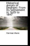 Historical Annals of Dedham From Its Settlement in 1635 To 1847 2009 9781110987054 Front Cover