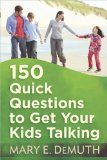 150 Quick Questions to Get Your Kids Talking 2011 9780736930055 Front Cover