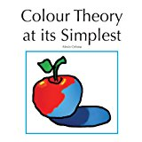 Colour Theory at Its Simplest 2013 9781491025055 Front Cover