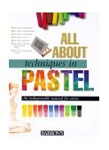 All about Techniques in Pastel 1st 1998 9780764151057 Front Cover