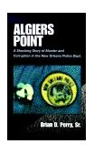 Algiers Point A Shocking Story of Murder and Corruption in the N. O. Police Dept. 1999 9780738807058 Front Cover