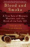 Blood and Smoke A True Tale of Mystery, Mayhem and the Birth of the Indy 500 2012 9781439149058 Front Cover