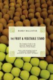 Fruit and Vegetable Stand The Complete Guide to the Selection, Preparation and Nutrition of Fresh Produce 2007 9781585679058 Front Cover