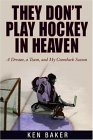 They Don't Play Hockey in Heaven A Dream, a Team, and My Comeback Season 2004 9781592286058 Front Cover