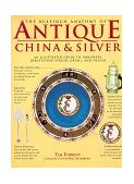 Bulfinch Anatomy of Antique China and Silver : An Illustrated Guide to Tableware, Identifying Period, Detail and Design 1998 9780821225059 Front Cover