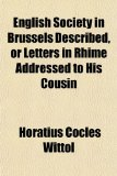 English Society in Brussels Described, or Letters in Rhime Addressed to His Cousin 2009 9781151585059 Front Cover