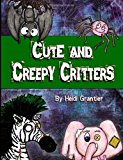 Cute and Creepy Critters 2013 9781493599059 Front Cover