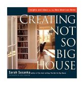 Creating the Not So Big House Insights and Ideas for the New American Home 2002 9781561586059 Front Cover