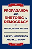 Propaganda and Rhetoric in Democracy History, Theory, Analysis 2016 9780809335060 Front Cover