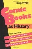 Comic Books As History The Narrative Art of Jack Jackson, Art Spiegelman, and Harvey Pekar 1989 9780878054060 Front Cover
