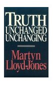 Truth Unchanged, Unchanging 2nd 1993 Reprint  9780891077060 Front Cover