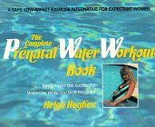 Complete Prenatal Water Workout Book Watercise While You Wait 1995 9780895293060 Front Cover