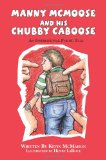 Manny Mcmoose and His Chubby Caboose An Inspirational Poetic Tale 2013 9781470130060 Front Cover