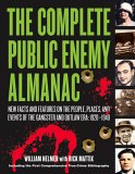 Complete Public Enemy Almanac New Facts and Features on the People, Places, and Events of the Gangsters and Outlaw Era: 1920-1940 2007 9781581825060 Front Cover