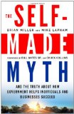 Self-Made Myth And the Truth about How Government Helps Individuals and Businesses Succeed 2012 9781609945060 Front Cover