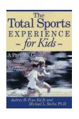 Total Sports Experience - For Kids A Parent's Guide for Success in Youth Sports 1997 9781888698060 Front Cover