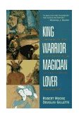 King, Warrior, Magician, Lover Rediscovering the Archetypes of the Mature Masculine 1991 9780062506061 Front Cover