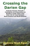 Crossing the Darien Gap A Daring Journey Through the Roadless and Enchanting Jungle That Separates North America and South America 2008 9780964794061 Front Cover