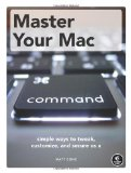 Master Your Mac Simple Ways to Tweak, Customize, and Secure OS X 2012 9781593274061 Front Cover