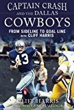Captain Crash and the Dallas Cowboys From Sideline to Goal Line with Cliff Harris 2014 9781613217061 Front Cover